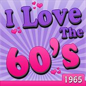 Play & Download I Love The 60's - 1965 by Various Artists | Napster