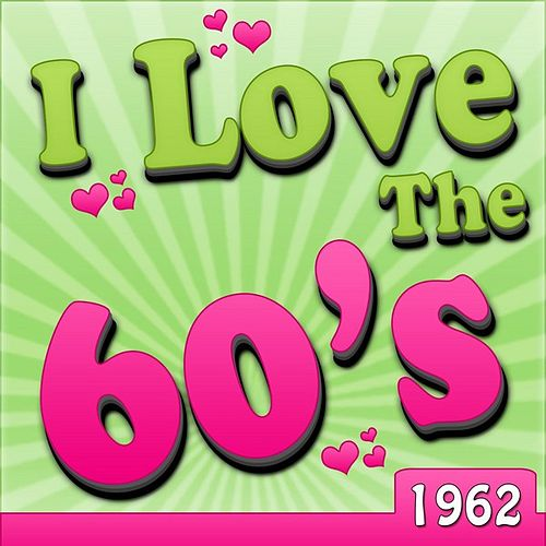Play & Download I Love The 60's - 1962 by Various Artists | Napster