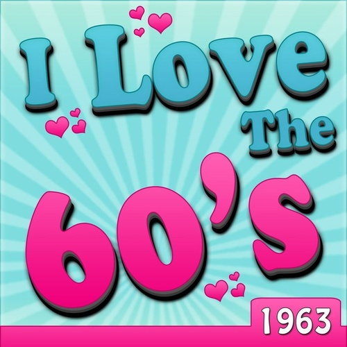 I Love The 60's - 1963 by Various Artists