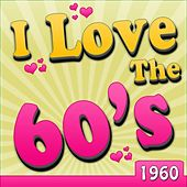 I Love The 60's - 1960 by Various Artists