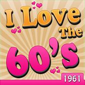 I Love The 60's - 1961 by Various Artists