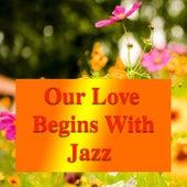 Our Love Begins With Jazz von Various Artists