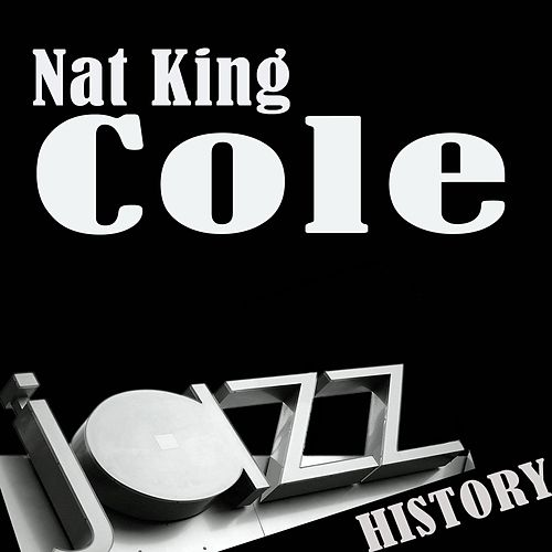 Jazz History Nat King cole by Nat King Cole