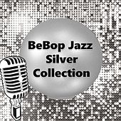 Play & Download BeBop Jazz Silver Collection by Various Artists | Napster
