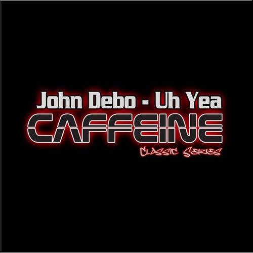 Play & Download Uh-Yea by John Debo | Napster