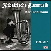 Play & Download Altbairische Blasmusik - Karl Edelmann, Folge 3 by Altbairische Blasmusik | Napster