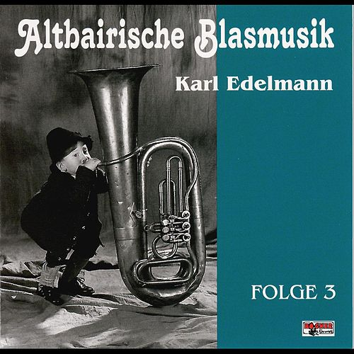 Altbairische Blasmusik - Karl Edelmann, Folge 3 by Altbairische Blasmusik
