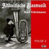 Play & Download Altbairische Blasmusik - Karl Edelmann, Folge 2 by Altbairische Blasmusik | Napster