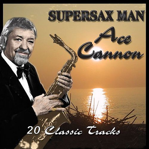 Play & Download Supersax Man by Ace Cannon | Napster