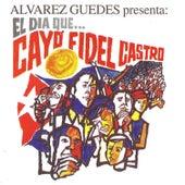 Alvarez Guedes Presenta El Dia Que Cayo Fidel by Alvarez Guedes