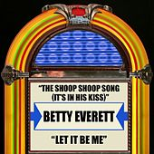 The Shoop Shoop Song (It's In His Kiss) / Let It Be Me by Betty Everett