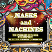 Play & Download Masks & Machines by The University of Florida Wind Symphony | Napster