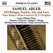 ADLER, S: Of Musique, Poetrie, Art, and Love / Flute Sonata / Piano Concerto No. 3 / Pasiphae (Farnum) by Various Artists