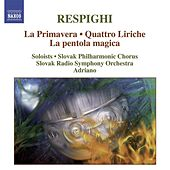 Play & Download RESPIGHI, O.: Primavera (La) / Quattro Liriche / La pentola magica (Adriano) by Various Artists | Napster