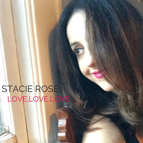 Play & Download Love,Love,Love by Stacie Rose | Napster