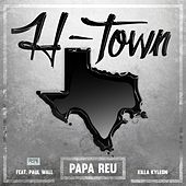 Play & Download H-Town (feat. Paul Wall & Killa Kyleon) by Papa Reu | Napster