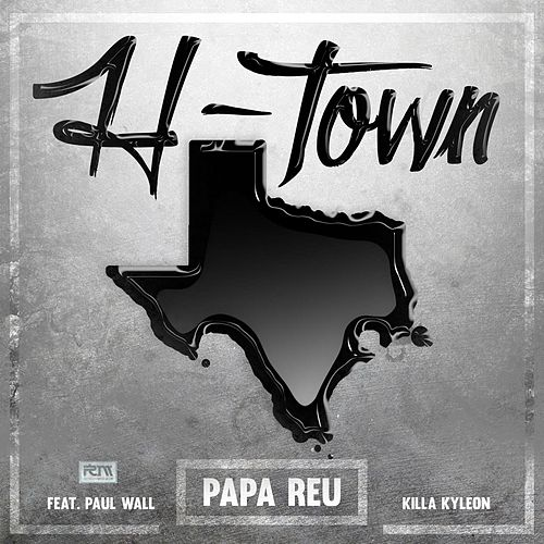 H-Town (feat. Paul Wall & Killa Kyleon) by Papa Reu