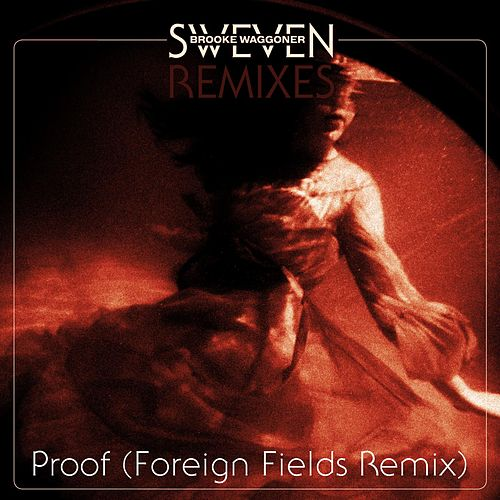 Play & Download Proof (Foreign Fields Remix) by Brooke Waggoner | Napster