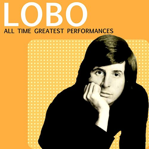 Play & Download All Time Greatest Performances by Lobo | Napster