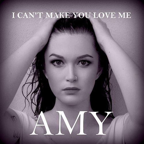 I Can't Make You Love Me by Amy