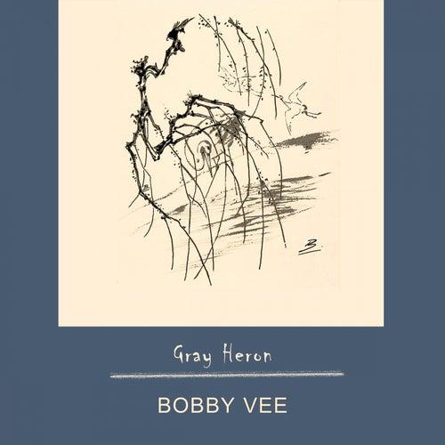 Gray Heron by Bobby Vee