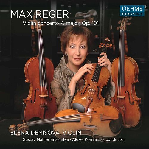 Reger: Violin Concerto in A Major, Op. 101 by Elena Denisova