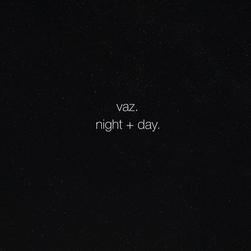 Night + Day by Vaz