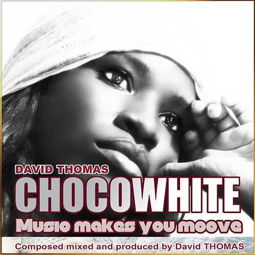 Play & Download Chocowhite (Music Makes You Moove) by David Thomas | Napster