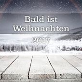 Bald ist Weihnachten 2017 by Various Artists
