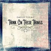 Think on These Things by David Teems