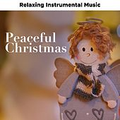 Play & Download Peaceful Christmas: Soothing and Relaxing Instrumental Music with Nature Sounds to Create a Romantic and Relaxed Atmosphere at Christmas by Christmas Time | Napster