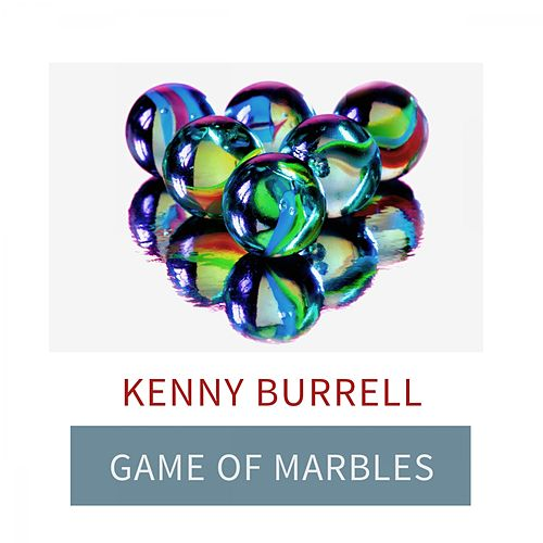 Game Of Marbles von Kenny Burrell