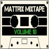 Mattrix Mixtape: Volume 10 by Various Artists