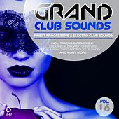 Play & Download Grand Club Sounds - Finest Progressive & Electro Club Sounds, Vol. 16 by Various Artists | Napster