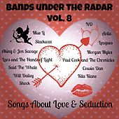 Play & Download Bands Under the Radar, Vol. 8: Songs About Love & Seduction by Various Artists | Napster
