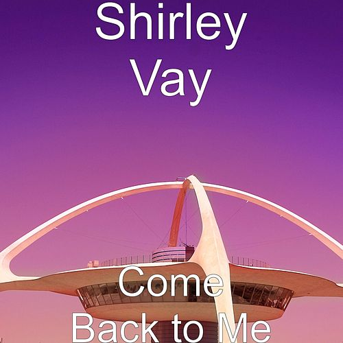 Play & Download Come Back to Me by Shirley Vay | Napster