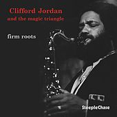 Play & Download Firm Roots by Clifford Jordan | Napster