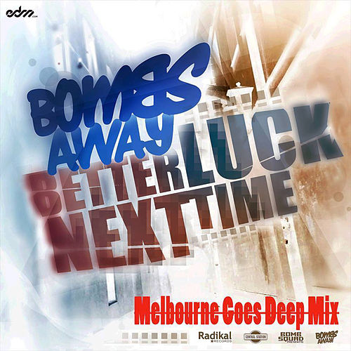 Better Luck Next Time (Melbourne Goes Deep Mix) by Bombs Away