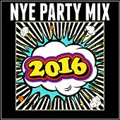 Nye Party Mix 2016 (New Years Eve) by Various Artists