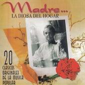 Play & Download Madre... La Diosa del Hogar (20 Clasicos Originales de la Música Popular) by Various Artists | Napster