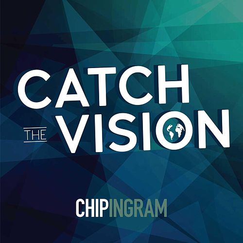 Play & Download Catch the Vision by Chip Ingram | Napster