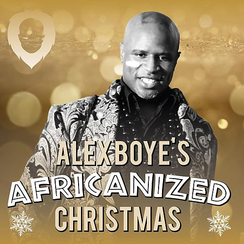 Play & Download Africanized Christmas by Alex Boye | Napster