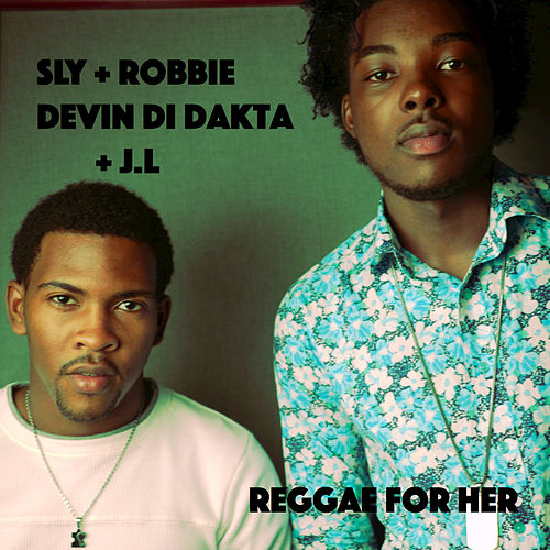 Reggae for Her (Sly & Robbie Presents Devin Di Dakta and JL) by Sly and Robbie