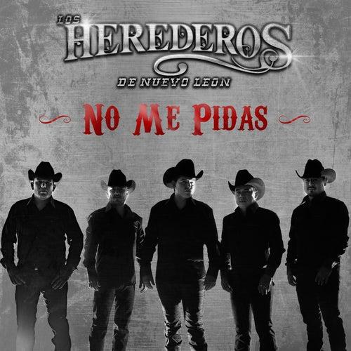 Play & Download No Me Pidas by Los Herederos De Nuevo Leon | Napster