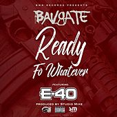 Play & Download Ready fo Whatever (feat. E-40) by Bavgate | Napster