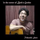 In the Corner of Bach's Garden by Takashi Sato