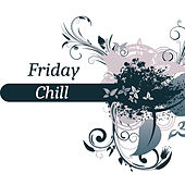 Friday Chill - Easy Listening Chillout, Electronic Sounds, Free Chill Out Music, Just Relax by #1 Hits Now