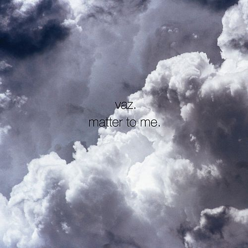 Matter To Me by Vaz