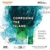 Composing the Island: A Century of Music in Ireland 1916-2016 by Various Artists