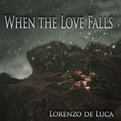 When the Love Falls by Lorenzo de Luca